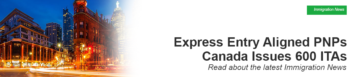 Express Entry Aligned PNPs | Canada Issues 600 ITAs